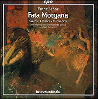 "Franz Lehár ""Fata Morgana - Suites / Dances / Intermezzi"""