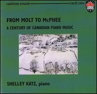 From Molt To McPhee, A Century Of Canadian Piano Music. Shelley Katz, Piano