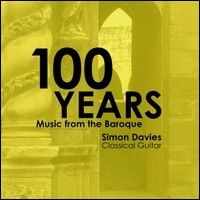 100 Years. Music From The Baroque. Simon Davies, Classical Guitar